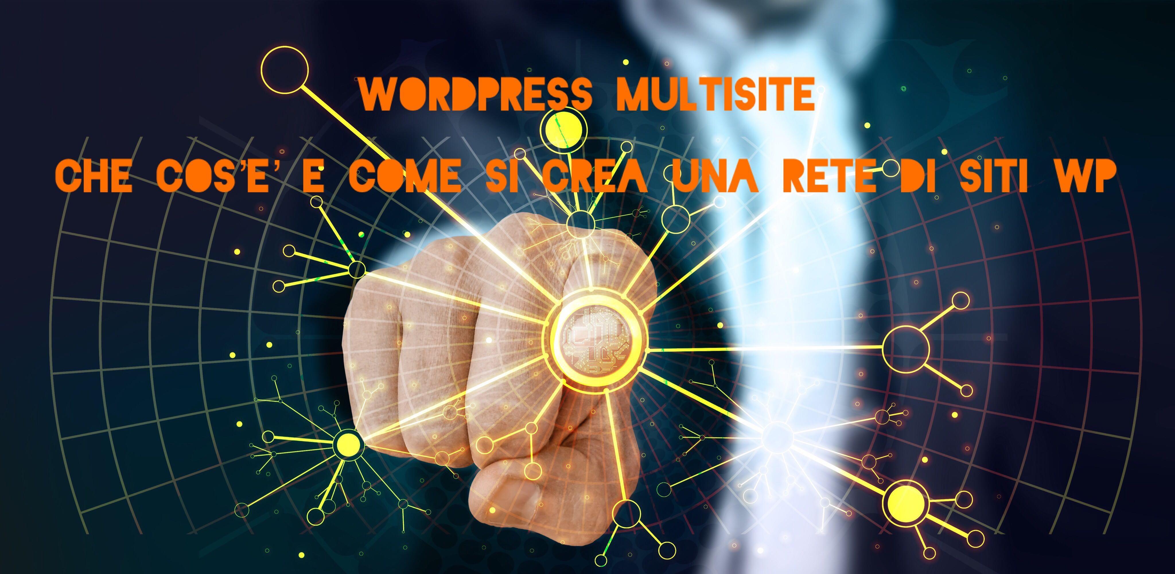 Wordpress Multisite: che cos'è e come si crea una rete di siti WP - la guida definitiva